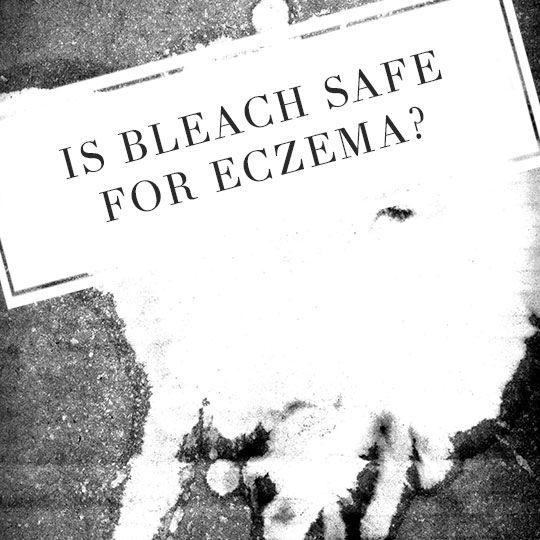 Is bleach safe for eczema?