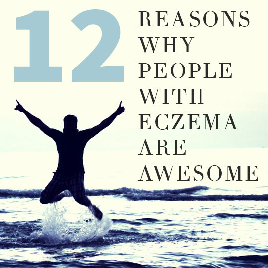 12 Reasons Why People With Eczema Are Awesome