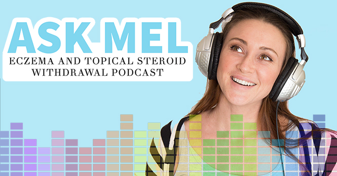 Ask Mel: Eczema and Topical Steroid Withdrawal Podcast