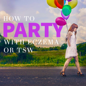 How to party when you have Eczema or TSW
