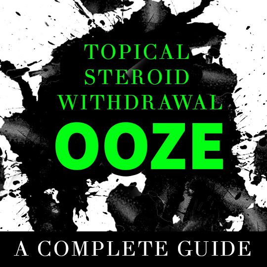 Topical Steroid Withdrawal Ooze